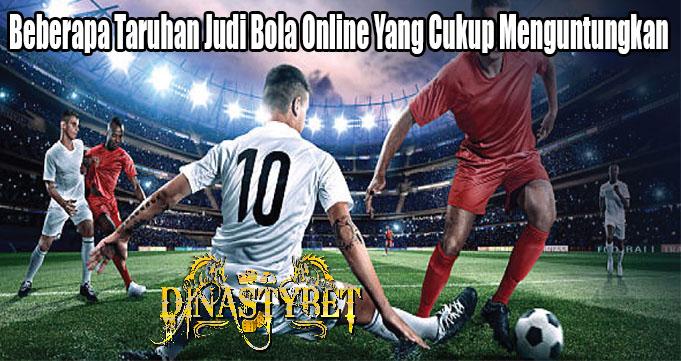 Beberapa Taruhan Judi Bola Online Yang Cukup Menguntungkan