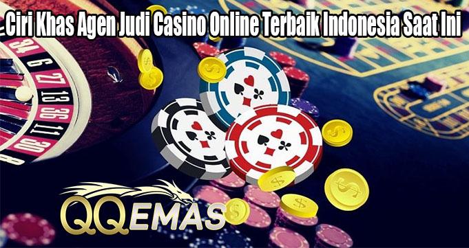 Ciri Khas Agen Judi Casino Online Terbaik Indonesia Saat Ini