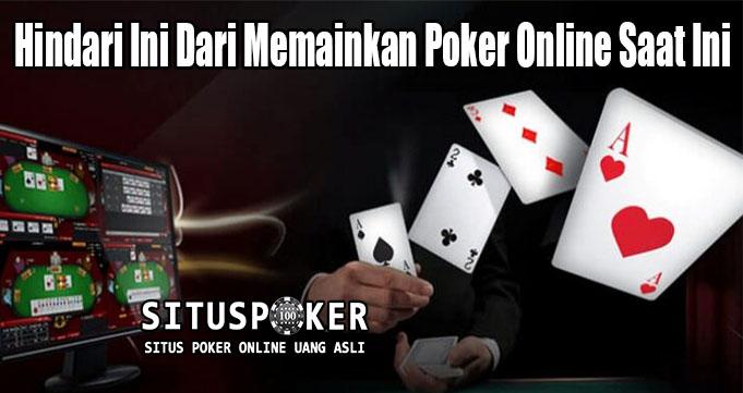 Hindari Ini Dari Memainkan Poker Online Saat Ini